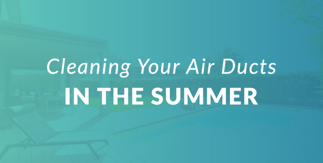 Cleaning Your Air Ducts in the Summer