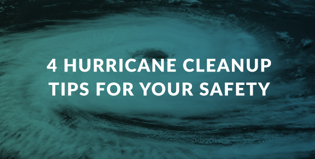 4 Hurricane Cleanup Tips for Your Safety