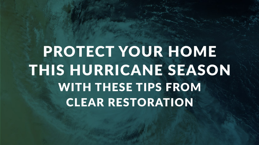 "image that says, ""Protect your home this hurricane season with these tips from clear restoration."""