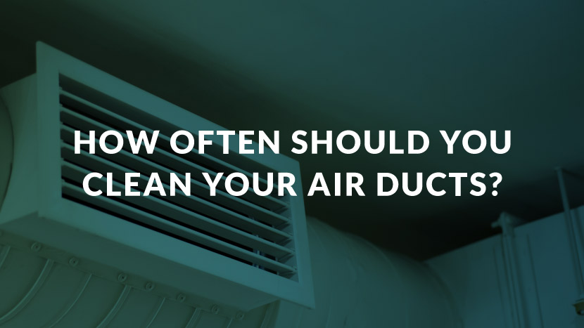 How Often Should You Clean Your Air Ducts?